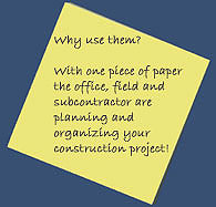 Why use them?  With one piece of paper the office, field and subcontractor are planning and organizing your construction project!
